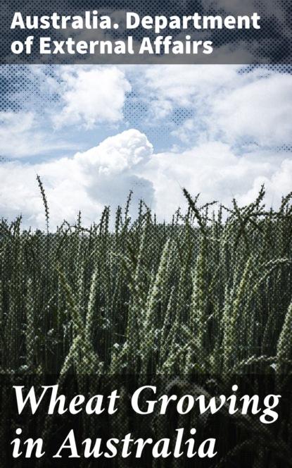 Фото - Australia. Department of External Affairs Wheat Growing in Australia maria grujicic astrella by bike to australia
