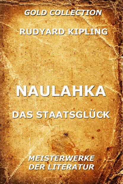 Rudyard 1865-1936 Kipling Naulahka - Das Staatsglück rudyard 1865 1936 kipling das neue dschungelbuch