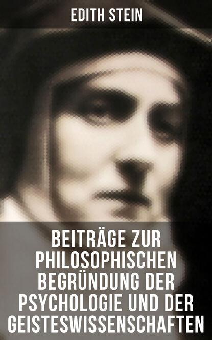 Edith Stein Edith Stein: Beiträge zur philosophischen Begründung der Psychologie und der Geisteswissenschaften
