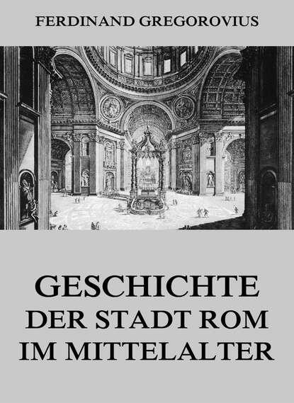 Ferdinand Gregorovius Geschichte der Stadt Rom im Mittelalter недорого