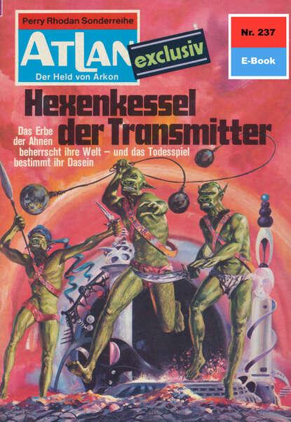 Dirk Hess Atlan 237: Hexenkessel der Transmitter dirk hess atlan 168 die todesmelodie