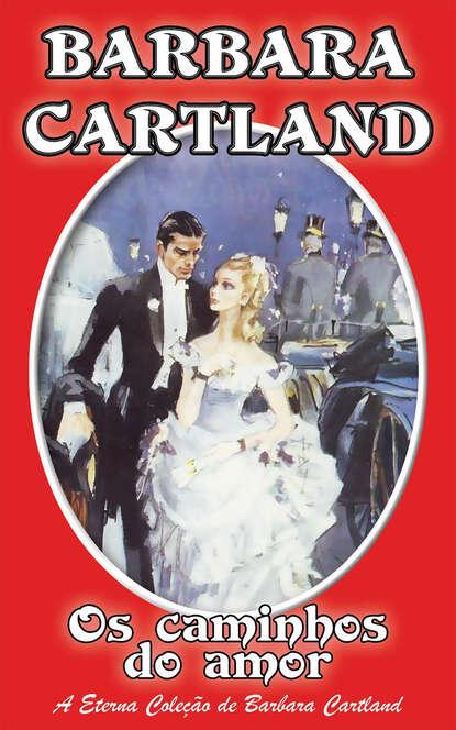 Barbara Cartland Os Caminhos Do Amor barbara cartland la protección del amor