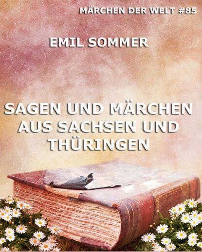 Emil Sommer Sagen und Märchen aus Sachsen und Thüringen karl müllenhoff sagen märchen und lieder aus schleswig holstein