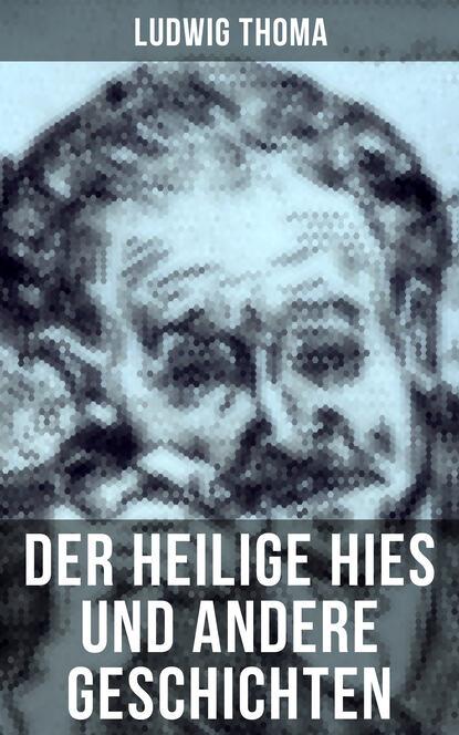 Фото - Ludwig Thoma Der heilige Hies und andere Geschichten ludwig thoma der wittiber ein bauernroman