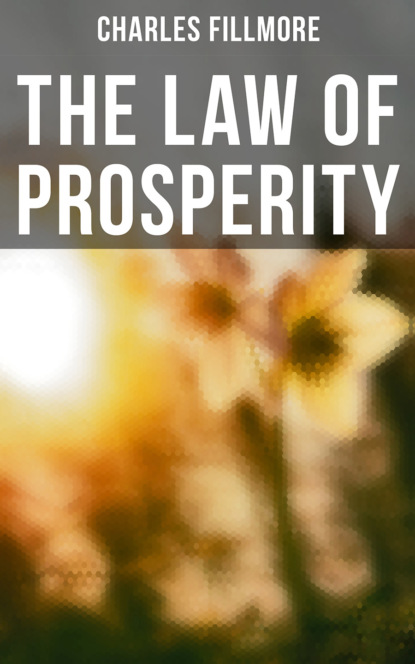 Charles Fillmore The Law of Prosperity charles fillmore christian healing the science of being
