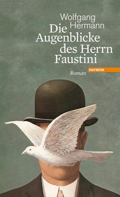Wolfgang Hermann Die Augenblicke des Herrn Faustini andrej kurkow die welt des herrn bickford