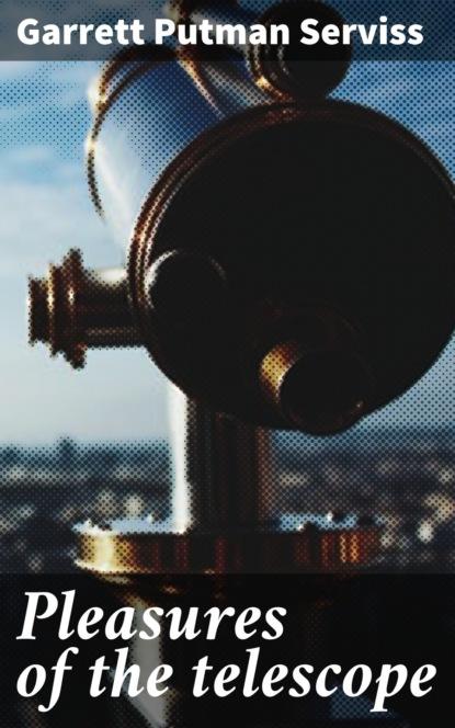 Фото - Garrett Putman Serviss Pleasures of the telescope garrett putman serviss a columbus of space