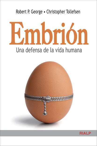 Robert. P George Embrión. Una defensa de la vida humana