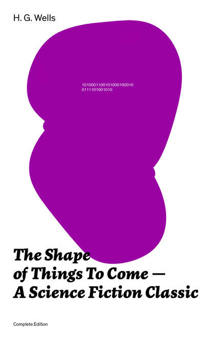 Герберт Уэллс The Shape of Things To Come - A Science Fiction Classic (Complete Edition) h g wells the shape of things to come