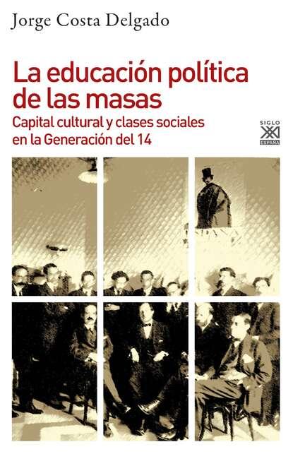 Jorge Costa Delgado La educación política de las masas jorge comensal yonquis de las letras