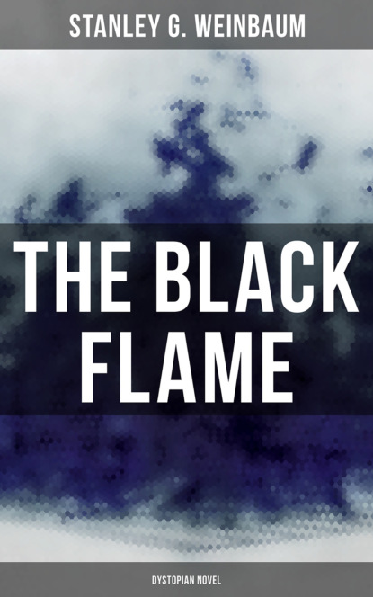 Stanley G. Weinbaum The Black Flame (Dystopian Novel) недорого