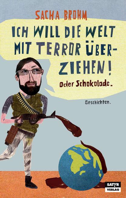Sacha Brohm Ich will die Welt mit Terror überziehen! Oder Schokolade wilfried eggers die oder ich
