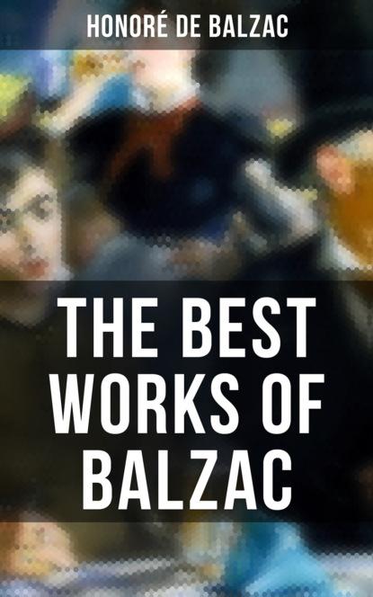 Фото - Оноре де Бальзак The Best Works of Balzac оноре де бальзак a prince of bohemia