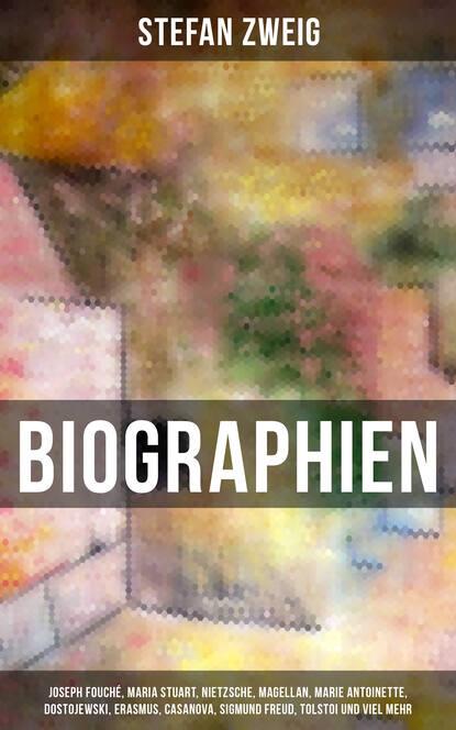 Biographien: Joseph Fouch?, Maria Stuart, Nietzsche, Magellan, Marie Antoinette, Dostojewski, Erasmus, Casanova, Sigmund Freud, Tolstoi und viel mehr