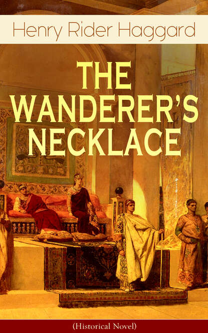 Фото - Henry Rider Haggard THE WANDERER'S NECKLACE (Historical Novel) henry haggard finished