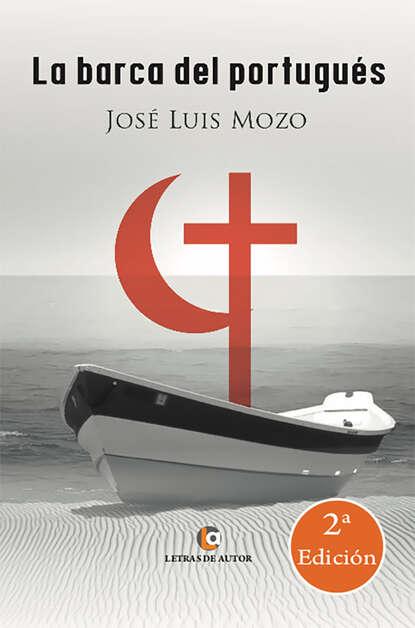 Jose Luis Mozo La barca del portugués (Tomo II) недорого