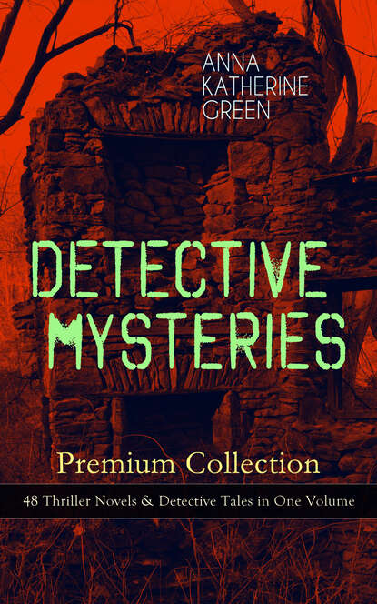 Фото - Anna Katharine Green DETECTIVE MYSTERIES Premium Collection: 48 Thriller Novels & Detective Tales in One Volume charles norris williamson british murder mysteries – 10 novels in one volume