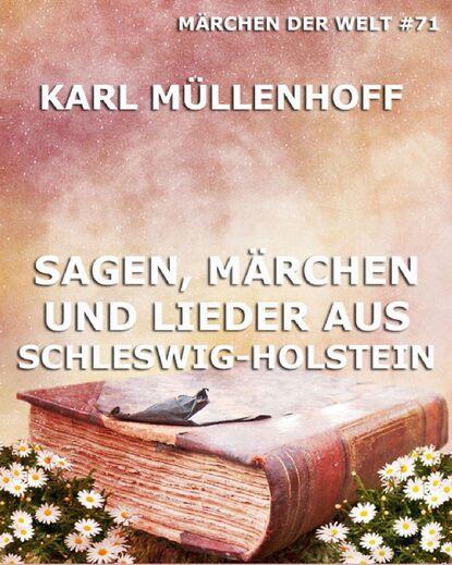 Karl Müllenhoff Sagen, Märchen und Lieder aus Schleswig-Holstein karl müllenhoff sagen märchen und lieder aus schleswig holstein