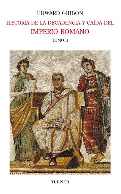 Фото - Эдвард Гиббон Historia de la decadencia y caída del Imperio Romano. Tomo II panayotis coutsoumpos pablo corinto y el imperio romano