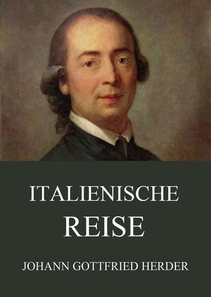 johann gottfried herder erläuterungen zum neuen testament aus einer neueröffneten morgenländischen quelle Johann Gottfried Herder Italienische Reise