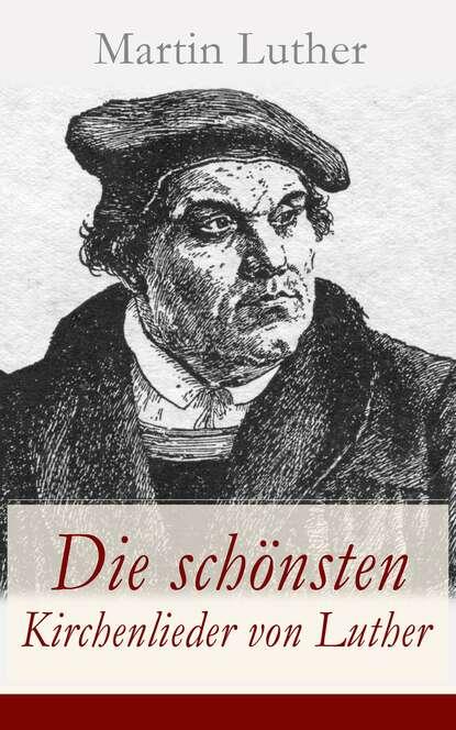 Martin Luther Die schönsten Kirchenlieder von Luther martin luther fuller liebe sunde