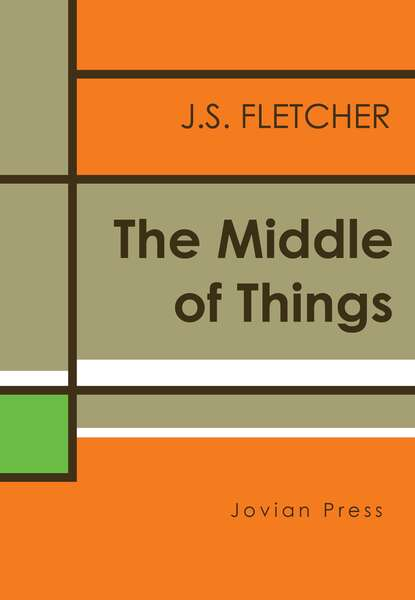 J. S. Fletcher The Middle of Things недорого