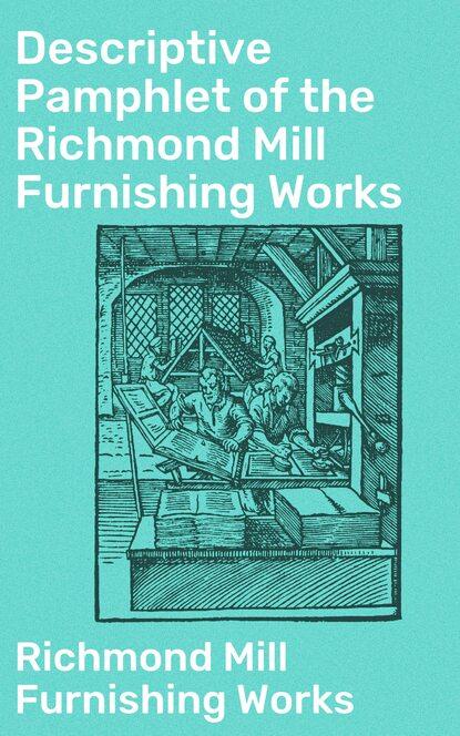 Фото - Richmond Mill Furnishing Works Descriptive Pamphlet of the Richmond Mill Furnishing Works michelle richmond year of fog