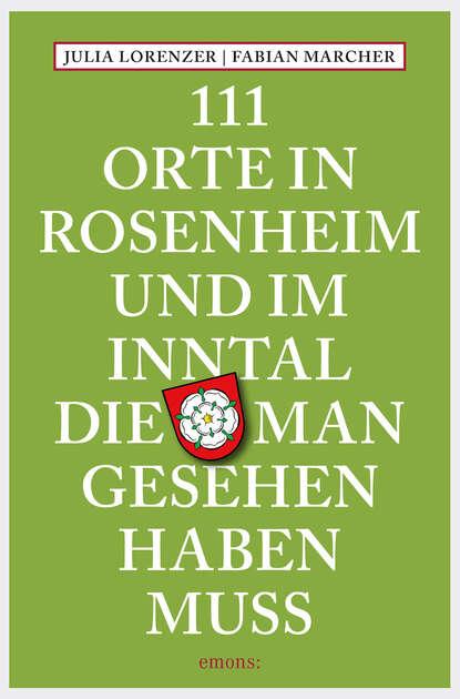Фото - Fabian Marcher 111 Orte in Rosenheim und im Inntal, die man gesehen haben muss susanne gurschler 111 orte in tirol die man gesehen haben muß