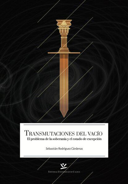 Sebastián Rodríguez Cárdenas Transmutaciones del vacío hernán ferney rodríguez garcía contingencias del lenguaje