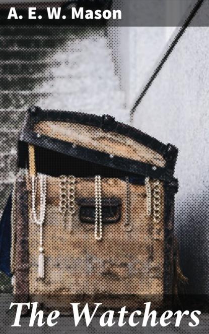 Фото - A. E. W. Mason The Watchers a e w mason lawrence clavering