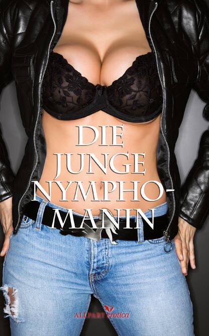 Anonym Die junge Nymphomanin bele random die nymphomanin erotische geschichten
