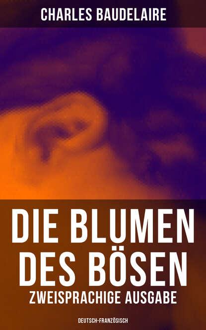 Charles Baudelaire Die Blumen des Bösen (Zweisprachige Ausgabe: Deutsch-Französisch) charles baudelaire die blumen des bösen deutsche ausgabe