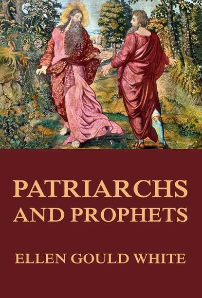 Ellen Gould White Patriarchs and Prophets s baring gould legends of the patriarchs and prophets and otheatacters from various sources