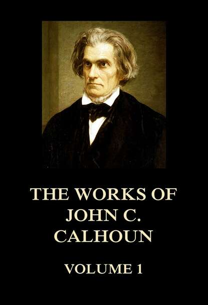 John C. Calhoun The Works of John C. Calhoun Volume 1 недорого