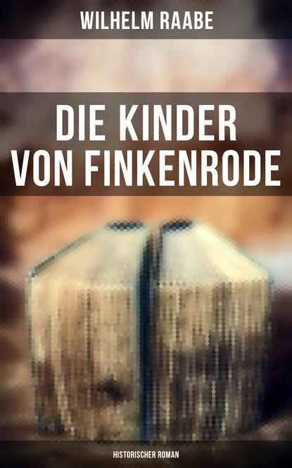 Wilhelm Raabe Die Kinder von Finkenrode: Historischer Roman недорого