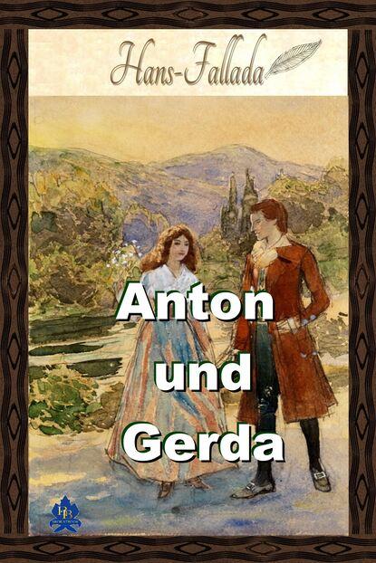 Ханс Фаллада Anton und Gerda ханс фаллада ein mann will nach oben