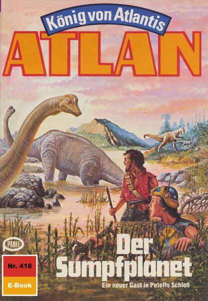 Clark Darlton Atlan 418: Der Sumpfplanet clark darlton atlan 19 piraten der sterne blauband