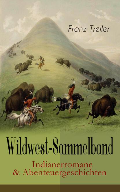 Franz Treller Wildwest-Sammelband: Indianerromane & Abenteuergeschichten franz treller die besten wildwestromane
