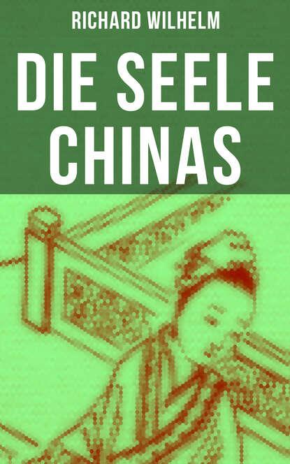 Richard Wilhelm Die Seele Chinas meng ping ni chinas und hongkongs sozialpolitik