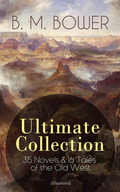 B. M. Bower B. M. BOWER Ultimate Collection: 35 Novels & 16 Tales of the Old West (Illustrated) b m bower western classics historical novels