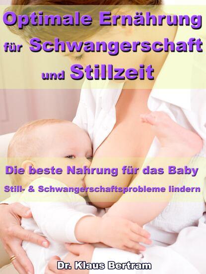 Dr. Klaus Bertram Optimale Ernährung für Schwangerschaft und Stillzeit – Die beste Nahrung für das Baby dr klaus bertram arthrose – vergessen sie medikamente – mit natürlichen heilverfahren schmerz