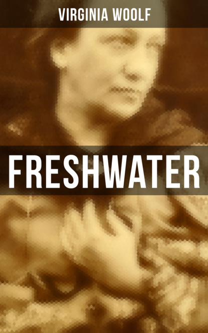Virginia Woolf FRESHWATER virginia woolf freshwater a comedy by virginia woolf 1923