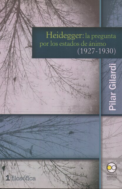 Pilar Gilardi Heidegger: la pregunta por los estados de ánimo (1927-1930) estados fallidos