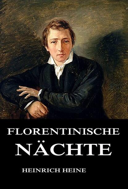 Heinrich Heine Florentinische Nächte heinrich heine heinrich heine gesammelte werke