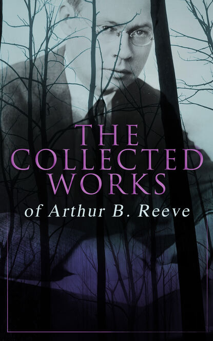 Arthur B. Reeve The Collected Works of Arthur B. Reeve arthur b reeve detective kennedy the film mystery