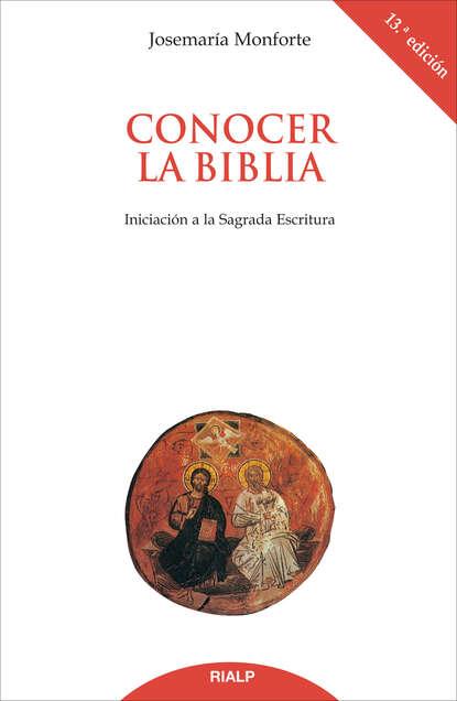 Josemaría Monforte Revuelta Conocer la Biblia. Iniciación a la Sagrada Escritura johannes biermanski a bíblia sagrada vol iii