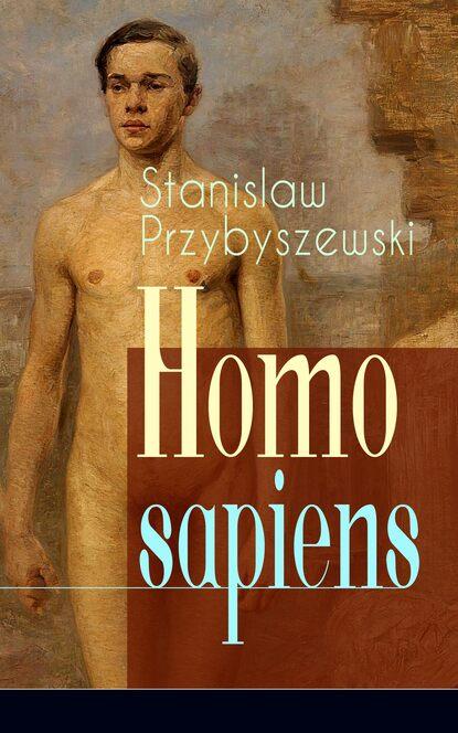 Фото - Stanislaw Przybyszewski Homo sapiens printio футболка wearcraft premium homo sapiens