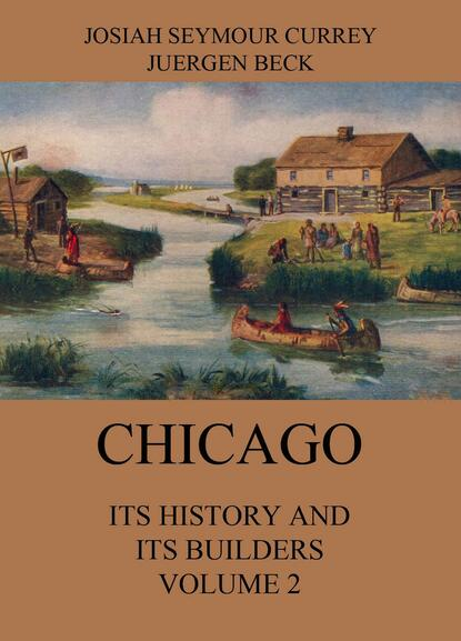 Josiah Seymour Currey Chicago: Its History and its Builders, Volume 2 edwards henry sutherland old and new paris its history its people and its places v 1