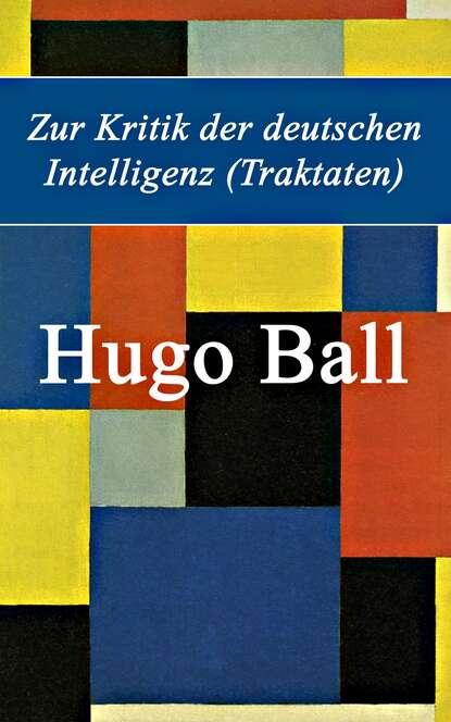 Hugo Ball Zur Kritik der deutschen Intelligenz (Traktaten) недорого