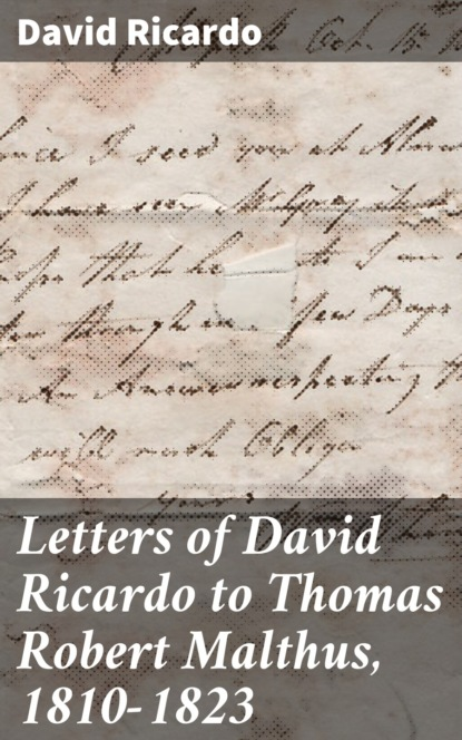 robert hammond letters between David Ricardo Letters of David Ricardo to Thomas Robert Malthus, 1810-1823